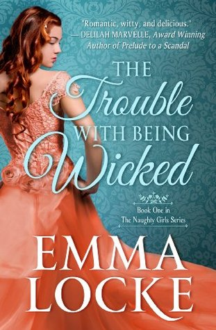 The Trouble with Being Wicked (The Naughty Girls #1)