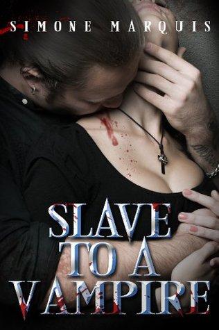 SLAVE to a VAMPIRE Simone Marquis