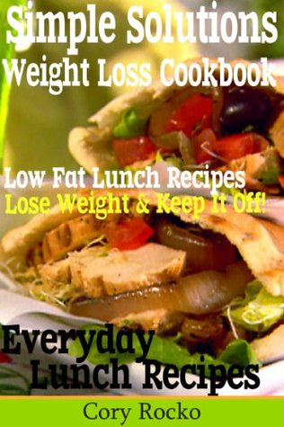 Fresh Start - SIMPLE SOLUTIONS FOR WEIGHT LOSS - LUNCH IDEAS Cory Rocko