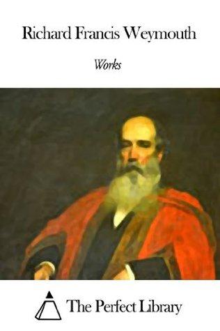 Works of Richard Francis Weymouth  by  Richard Francis Weymouth
