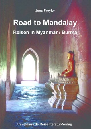 Road to Mandalay - Eine Reise durch Myanmar / Burma  by  Jens Freyler