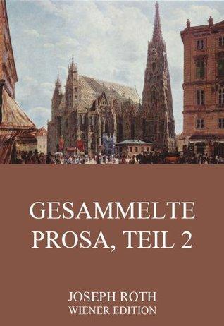 Gesammelte Prosa, Teil 2: Erweiterte Ausgabe  by  Joseph Roth