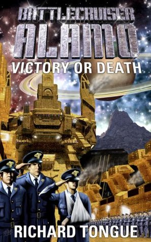 Victory or Death (Battlecruiser Alamo, #3)  by  Richard Tongue