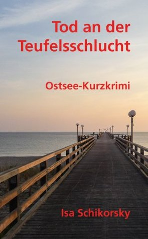 Tod an der Teufelsschlucht. Ostsee-Kurzkrimi Isa Schikorsky