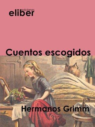 Cuentos escogidos (Clásicos de la literatura universal) Jacob Grimm