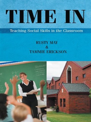 Time in: Teaching Social Skills in the Classroom  by  Rusty May and Tammie Erickson