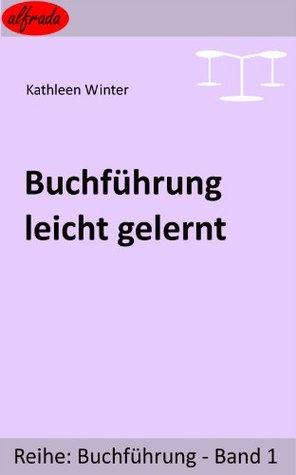 Buchführung leicht gelernt (alfrada Buchführung)  by  Kathleen Winter