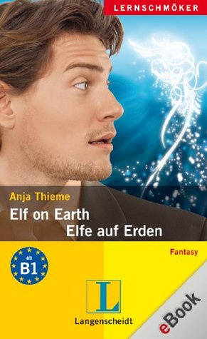 Elf on Earth - Elfe auf Erden: Elfe auf Erden  by  Anja Thieme
