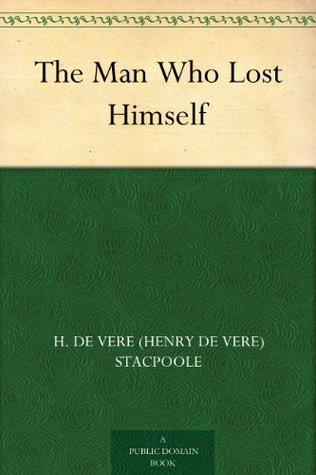 The Man Who Lost Himself by Henry de Vere Stacpoole