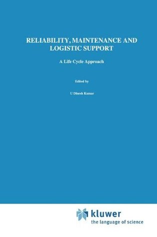 Reliability, Maintenance and Logistic Support - A Life Cycle Approach  by  U. Dinesh Kumar