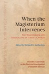 When the Magisterium Intervenes: The Magisterium and Theologians in Today's Church: Includes a Case Study on the Doctrinal Investigation of Elizabeth Johnson