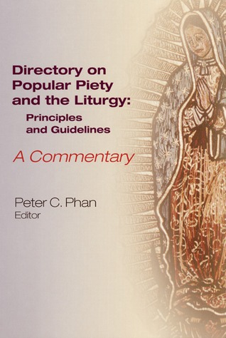 The Directory on Popular Piety and the Liturgy: Principles and Guidelines, A Commentary  by  Peter C. Phan