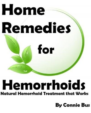 Home  Remedies for Hemorrhoids - Natural Hemorrhoid Treatment that Works  by  Connie Bus