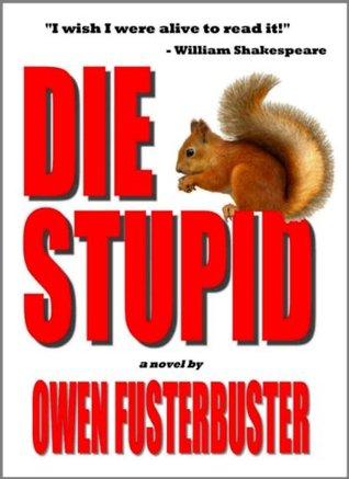 Die Stupid  by  Owen Fusterbuster