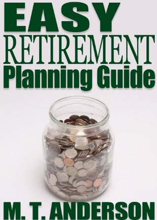 The EASY Retirement Planning Guide M.T.  Anderson