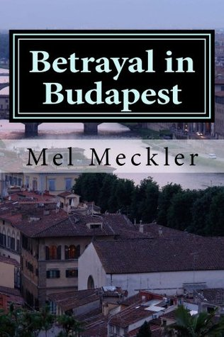 Betrayal in Budapest  by  Mel Meckler