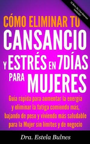 Cómo Eliminar Tu Cansancio Y Estrés En 7 Días Para Mujeres - Guía rápida para aumentar la energía y eliminar la fatiga comiendo más, bajando de peso y ... Ocupada y De Negocio) Estela Bulnes