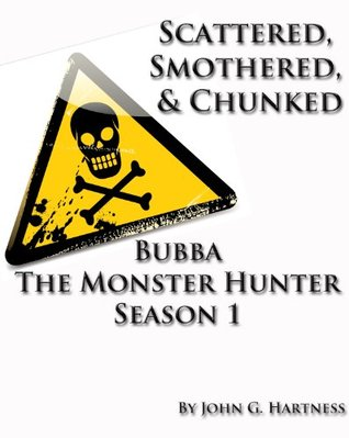 Scattered, Smothered and Chunked - Bubba the Monster Hunter Season 1  - John G. Hartness