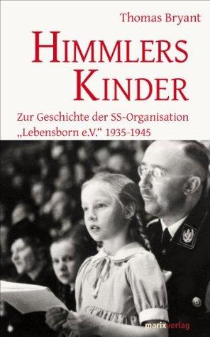 Himmlers Kinder: Zur Geschichte der SS-Organisation Lebensborn e.V. 1935-1945 Thomas Bryant