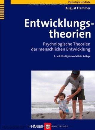 Entwicklungstheorien. Psychologische Theorien der menschlichen Entwicklung  by  August Flammer