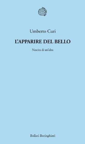 Lapparire del bello. Nascita di unidea  by  Umberto Curi
