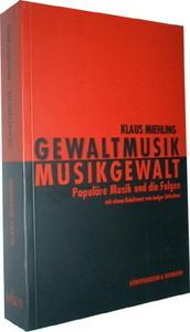 Gewaltmusik - Musikgewalt: Populäre Musik und die Folgen Klaus Miehling