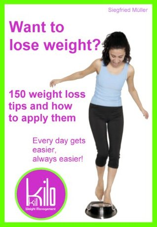 Want to lose weight? 150 weight loss tips and how to apply them  by  Siegfried Müller