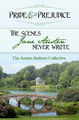 Pride and Prejudice: The Scenes Jane Austen Never Wrote