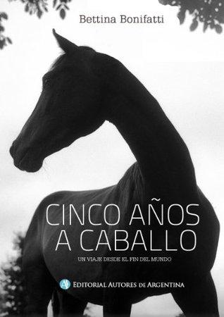 Cinco años a caballo  by  BETTINA BONIFATTI