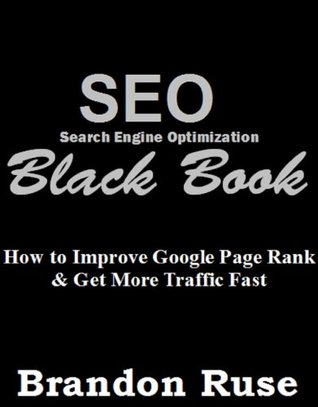 SEO Black Book: How to Improve Google Page Rank & Get More Traffic Fast Brandon Ruse