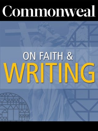 Commonweal on Faith and Writing Cynthia L. Haven