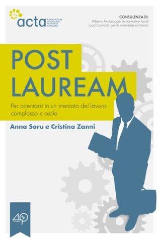 Post lauream - Per orientarsi in un mercato del lavoro complesso e ostile  by  Anna Soru
