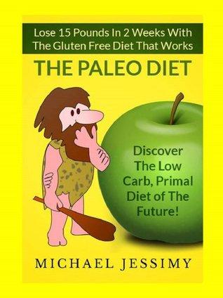 Dieta Paleo: Pierde 15 Kilos En 2 Semanas Con La Dieta Libre de Gluten Que Funciona, La Dieta Paleo  by  Michael Jessimy