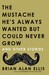 The Mustache He's Always Wanted but Could Never Grow: And Other Stories