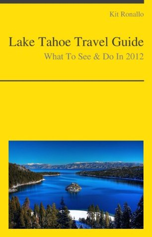 Lake Tahoe Travel Guide - What To See & Do In 2012 Kit Ronallo
