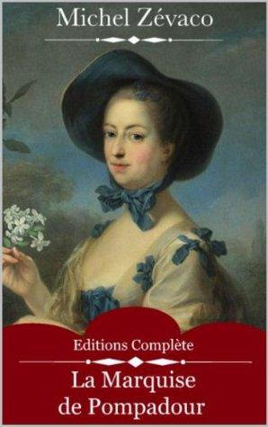 La Marquise de Pompadour (Intégrale Volume 1 et 2) de Michel Zévaco (French Edition)  by  Michel Zévaco