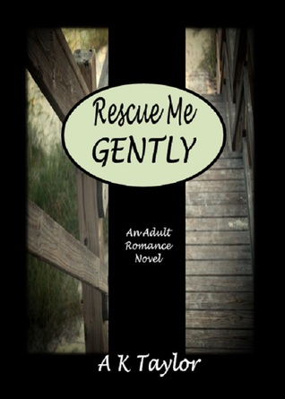 Rescue Me Gently  by  A.K.   Taylor