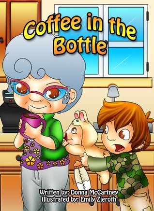 Coffee In The Bottle  by  Donna Danielle McCartney