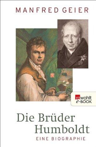 Die Brüder Humboldt: Eine Biographie  by  Manfred Geier