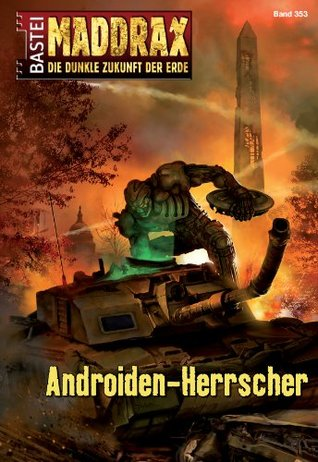 Maddrax - Folge 353: Androiden-Herrscher  by  Andreas Suchanek
