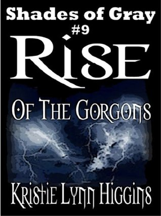 #9 Shades of Gray- Rise Of The Gorgons  (science fiction action adventure mystery serial) (SOG- Shades Of Gray Series)  by  Kristie Lynn Higgins