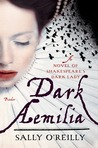 Dark Aemilia: A Novel of Shakespeare's Dark Lady