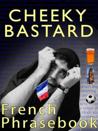 Cheeky Bastard French Phrasebook (Cheeky Bastard Phrasebooks) Hugh Jarce