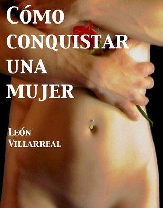 Cómo conquistar una mujer  by  León Villarreal