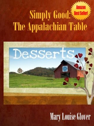 Dessert Recipes (Simply Good: The Appalachian Table Cookbook)  by  Mary Louise Glover