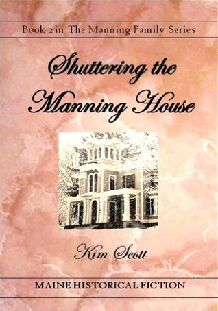Shuttering the Manning House (The Manning Family Series #2)  by  Kim  Scott