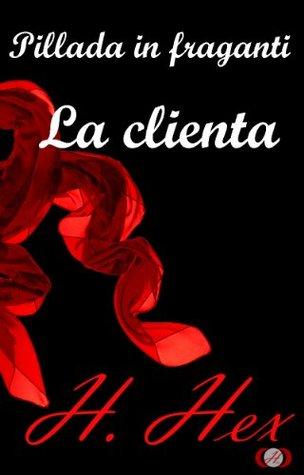 Pillada in fraganti: La clienta (Spanish Edition)