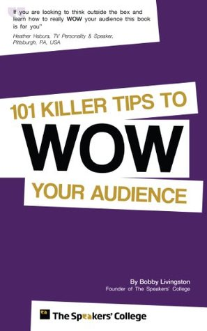 101 Killer Tips to Wow Your Audience  by  Bobby Livingston