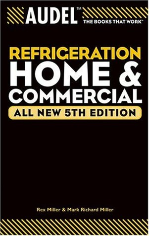 Audel Refrigeration Home and Commercial (Audel Technical Trades Series) Rex  Miller