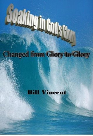 Soaking in Gods Glory  by  Bill Vincent
